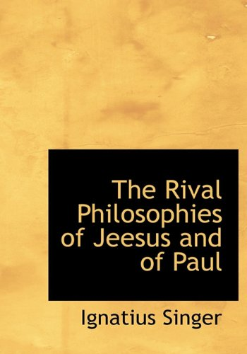 The Rival Philosophies of Jeesus and of Paul