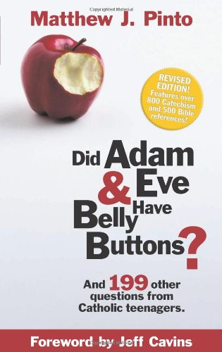 Download Did Adam and Eve Have Belly Buttons?: And 199 Other Questions from Catholic Teenagers
