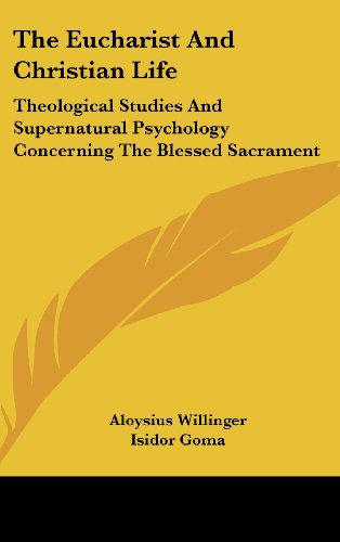 The Eucharist and Christian Life: Theological Studies and Supernatural Psychology Concerning the Blessed Sacrament