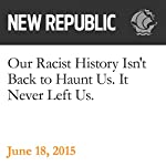 Our Racist History Isn't Back to Haunt Us. It Never Left Us. | Rebecca Traister