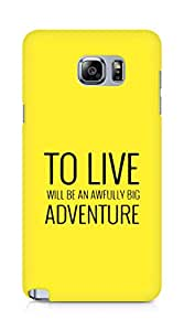 AMEZ to live will be an awfully big adventure Back Cover For Samsung Galaxy Note 5