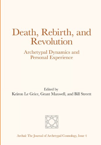 Death, Rebirth, and Revolution (Archai: The Journal of Archetypal Cosmology) (Volume 4)