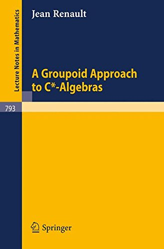 A Groupoid Approach to C*-Algebras (Lecture Notes in Mathematics)