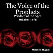 The Voice of the Prophets: Wisdom of the Ages, Judaism 1 of 2 (       UNABRIDGED) by Marilynn Hughes Narrated by Nate Daniels
