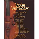Violin Virtuosos: From Paganini to the 21st Century (1879395150) by Roth, Henry