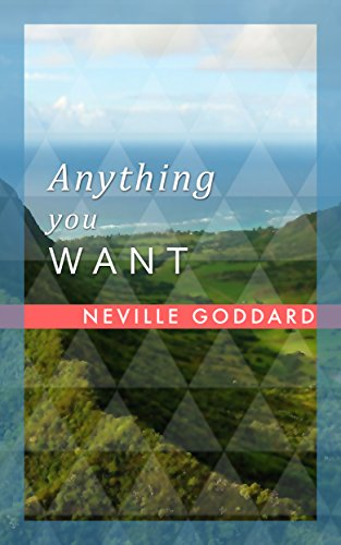 Anything You Want, by Neville Goddard