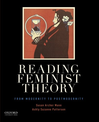 Reading Feminist Theory: From Modernity to Postmodernity, by Susan Archer Mann, Ashly Suzanne Patterson