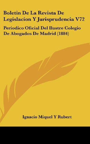 Boletin de La Revista de Legislacion y Jurisprudencia V72: Periodico Oficial del Ilustre Colegio de Abogados de Madrid (1884)