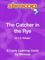 The Catcher in the Rye: Shmoop Study Guide
