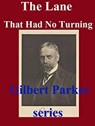 The Lane That Had No Turning, Complete by Gilbert Parker