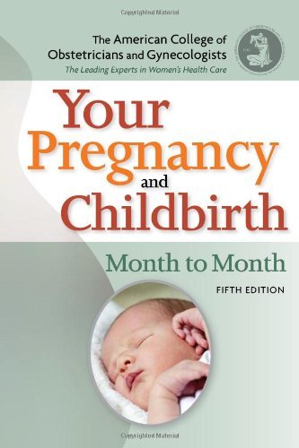 Your Pregnancy and Childbirth: Month to Month, Fifth Edition, The American College of Ob/Gyn