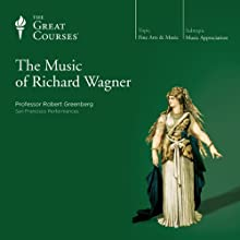 The Music of Richard Wagner  by The Great Courses Narrated by Professor Robert Greenberg