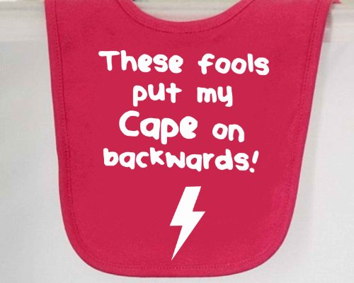 These Fools Put My Cape On Backwards Funny Baby Bib Hot Pink (White)