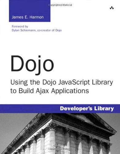 Dojo: Using the Dojo JavaScript Library to Build Ajax Applications by James Earl Harmon
