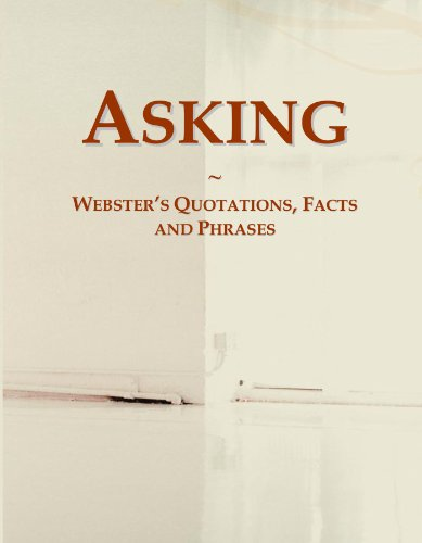 Asking: Webster's Quotations, Facts and Phrases