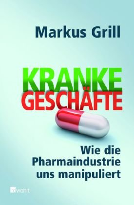 Kranke Geschäfte: Wie die Pharmaindustrie uns manipuliert
