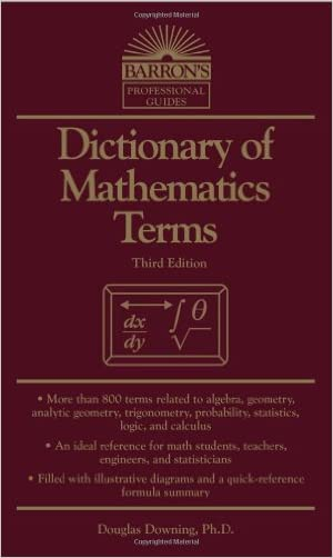 Dictionary of Mathematics Terms (Barron's Professional Guides) written by Douglas Downing