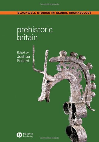 Prehistoric Britain (Wiley-Blackwell Studies in Global Archaeology)