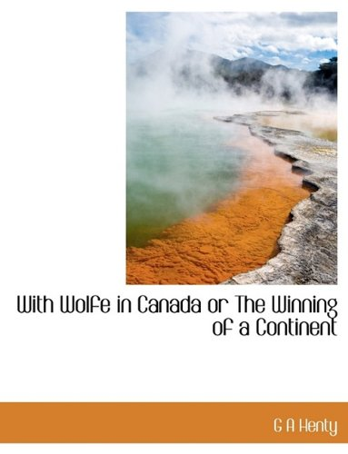 With Wolfe in Canada or The Winning of a Continent