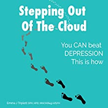 Stepping Out of the Cloud: You Can Beat Depression, This Is How | Livre audio Auteur(s) : Emma Triplett Narrateur(s) : Emma J. Triplett