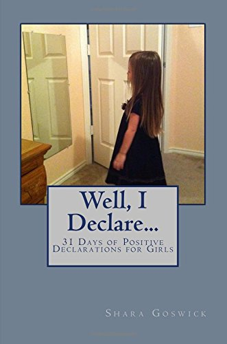Well, I Declare...: 31 Days of Positive Declarations for Girls (Volume 1) PDF