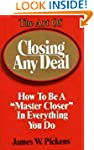 The Art of Closing Any Deal: How to b...