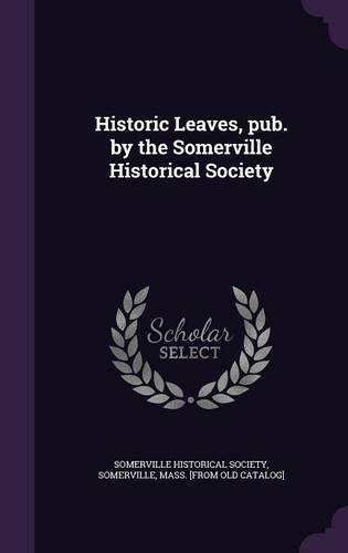 Historic Leaves, pub. by the Somerville Historical Society