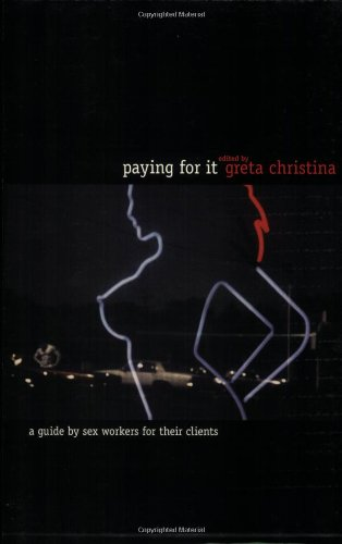 Paying for It: A Guide by Sex Workers for Their Clients