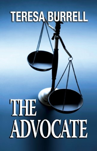 Bargain Book Alert! Over 400 Rave Reviews For Bestselling Author Teresa Burrell's Legal Thriller The Advocate (The Advocate Series) – Just 99 Cents on Kindle