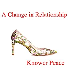 A Change in Relationship (       UNABRIDGED) by Knower Peace Narrated by Knower Peace