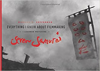 Everything I Know About Filmmaking I Learned Watching Seven Samurai written by Richard D. Pepperman