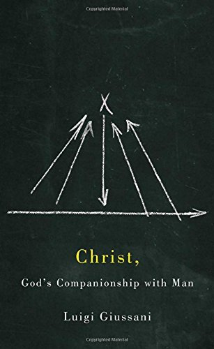 Christ, God's Companionship with Man by Luigi Giussani (July 01,2015) PDF