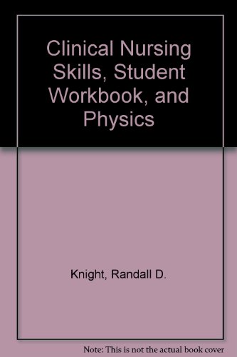 Clinical Nursing Skills, Student Workbook, and Physics