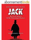 Deconstructing Jack: The Secret History of the Whitechapel Murders (English Edition)