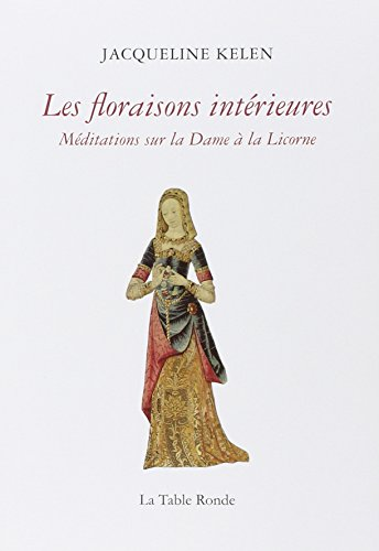 Les floraisons intérieures: Méditations sur la Dame à la Licorne