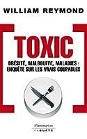 Toxic - Ob�sit�, malbouffe, maladies...: OBESITE, MALBOUFFE, MALADIES: ENQUETE SUR LES VRAIS COUPABLES