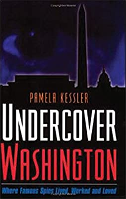 Undercover Washington: Where Famous Spies Lived, Worked and Loved (Capital Travels)