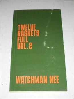 Twelve baskets full watchman nee