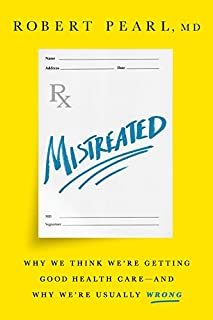 Book Cover: Mistreated: Why We Think We're Getting Good Health Care—and Why We're Usually Wrong