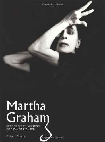 Martha Graham: Gender & the Haunting of a Dance Pioneer
