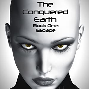 The Conquered Earth, Book One: Escape Audiobook
