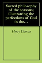 Sacred philosophy of the seasons illustratring the perfections of God in the phenomena of the year 1