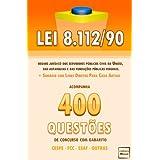 Lei 8.112/90 + 400 Questões de Concurso com Gabarito