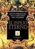 img - for El espejo eterno / The eternal mirror: Mitos Paralelos En La Historia Del Hombre (Spanish Edition) book / textbook / text book