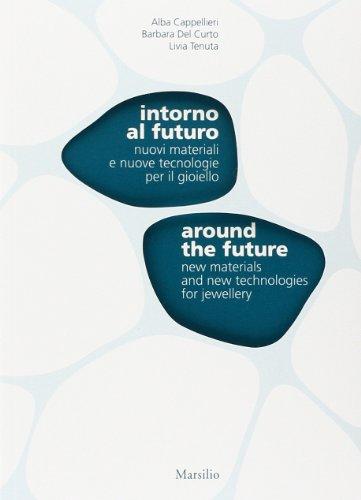 Intorno al futuro. Nuovi materiali e nuove tecnologie per il gioiello-Around the future. New materials and new technologies for jewellery