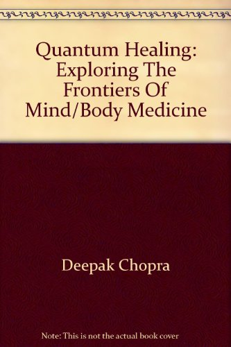 Quantum Healing: Exploring The Frontiers Of Mind/Body Medicine, by Deepak Chopra