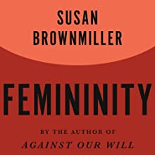 Femininity (       UNABRIDGED) by Susan Brownmiller Narrated by Marisa Vitali