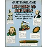 Listening to America: An illustrated history of words and phrases from our lively and splendid past