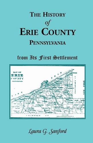 The History of Erie County, Pennsylvania from Its First Settlement
