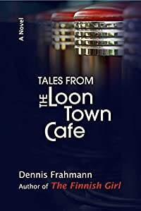 Tales From The Loon Town Cafe by Dennis Frahmann ebook deal